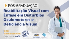 Pós-Graduação | Reabilitação Visual com Ênfase em Distúrbios Oculomotores e Deficiência Visual