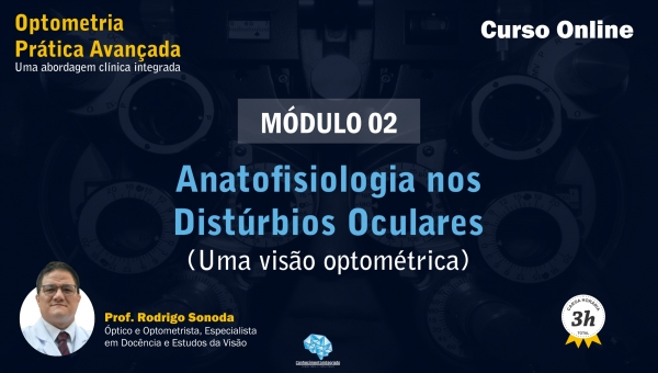 [Módulo 02] Anatofisiologia nos Distúrbios Oculares - Uma Visão Optométrica